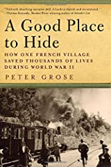 A Good Place to Hide: How One French Community Saved Thousands of Lives in World War II by Peter Grose (2015-04-15) Hardcover