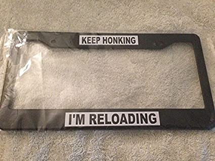 KEEP HONKING I/'M RELOADING Metal License Plate Frame