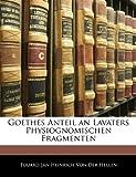 Goethes Anteil an Lavaters Physiognomischen Fragmenten, Eduard Jan Heinrich Von Der Hellen, 114105521X