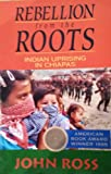 Front cover for the book Rebellion from the Roots: Indian Uprising in Chiapas by John Ross