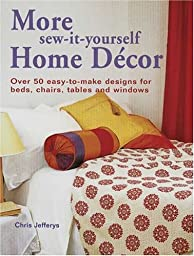 More Sew-It-Yourself Home Decor: Over 50 Easy-to-Make Designs for Beds, Chairs, Tables and Windows