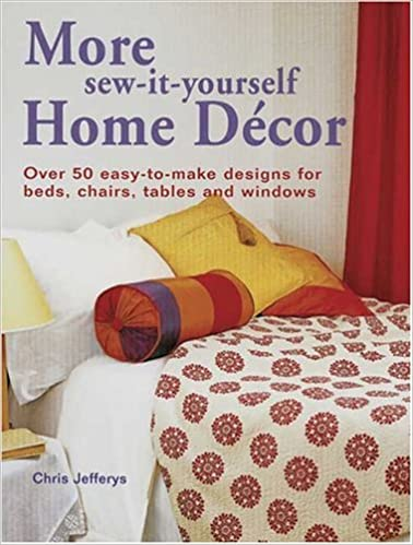 More Sew-It-Yourself Home Decor Over 50 Easy-to-Make Designs for Beds Tables and Windows Chairs
