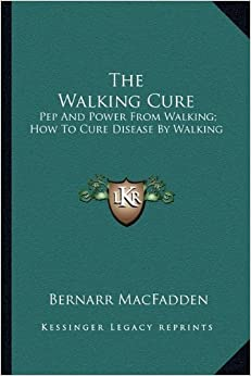 Book The Walking Cure: Pep And Power From Walking; How To Cure Disease By Walking by Bernarr MacFadden (2010-09-10)