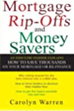 Mortgage Ripoffs and Money Savers: An Industry Insider Explains How to Save Thousands on Your Mortgage or Re-Finance