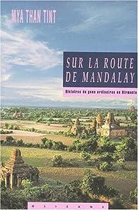 Sur la route de Mandalay. Histoires des gens ordinaires en Birmanie par  Mya Than Tint