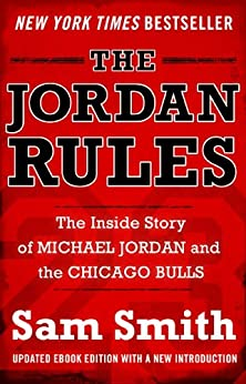 The Jordan Rules: The Inside Story of Michael Jordan and the Chicago Bulls by [Smith, Sam]