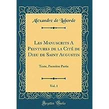 Les Manuscrits a Peintures de la Cité de Dieu de Saint Augustin, Vol. 1: Texte, Première Partie (Classic Reprint)