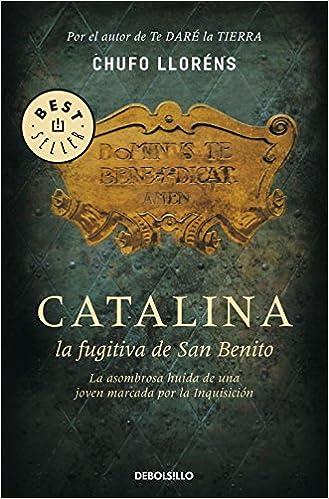 Catalina, la fugitiva de San Benito: La asombrosa huída de una joven marcada por la Inquisición BEST SELLER: Amazon.es: Chufo Lloréns: Libros