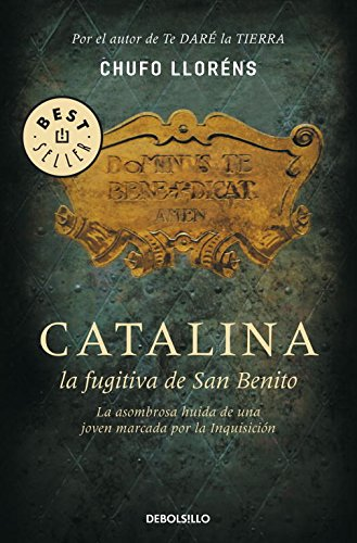 Catalina, La Fugitiva De San Benito: La Asombrosa Huída De Una Joven Marcada Por La Inquisición