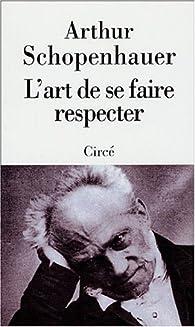 L'art de se faire respecter par Arthur Schopenhauer