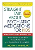 Straight Talk about Psychiatric Medications for Kids, Timothy E. Wilens, 1572302046