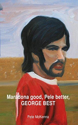 Maradona good, Pele better, GEORGE BEST (George Best And Pele)