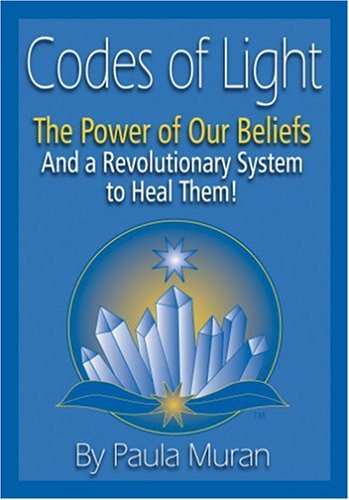 Codes of Light: The Power of Our Beliefs and a Revolutionary System to Heal Them! by Murugan Press