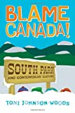 Blame Canada! : South Park and Contemporary Culture, Johnson-Woods, Toni and Johnson-Woods, 0826417310