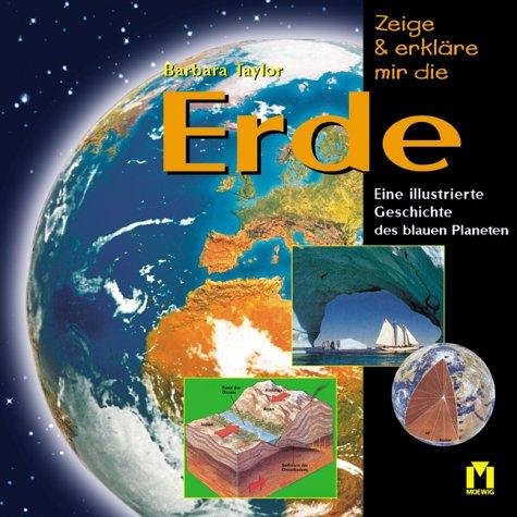 Zeige und erkläre mir die Erde. Eine illustrierte Geschichte des blauen Planeten. (Erde Blauer Planet)
