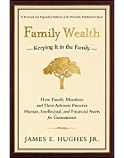 Family Wealth: Keeping It in the Family--How Family Members and Their Advisers Preserve Human, Intellectual, and Financial Assets for Generations