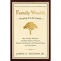 Family Wealth: Keeping It in the Family--How Family Members and Their Advisers Preserve Human, Intellectual, and Financial Assets for Generations (Bloomberg Book 34)