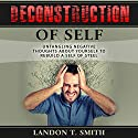 Deconstruction of Self: Untangling Negative Thoughts About Yourself to Rebuild a Self of Steel Audiobook by Landon T. Smith Narrated by Jim D Johnston