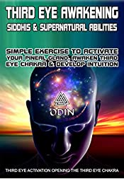 Third Eye Awakening: Siddhis And Supernatural Abilities, Simple Exercise To Activate Your Pineal Gland, Awaken Third Eye Chakra And Develop Intuition (Third Eye Activation)