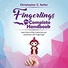Fingerlings: The Complete Handbook!: Learn How to Play, Customize Your Experience with Fingerlings! Audiobook by Christopher Keller Narrated by Erich Bailey