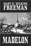 Madelon, Mary E. Wilkins Freeman, 1557425698
