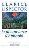 La Découverte du monde, 1967-1973 (chroniques) par Lispector