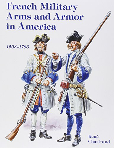 French Military Arms and Armor in America, 1503-1783