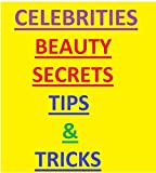 BEAUTY SECRETS Celebrities Tips & Tricks: Celebrity Anti-Aging, Beauty Secrets Revealed