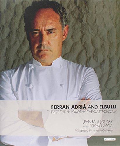 Ferran Adria and elBulli: The Art, The Philosophy, The Gastronomy by Jean Paul Jouary, Ferran Adrià