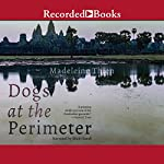 Dogs at the Perimeter | Madeleine Thien