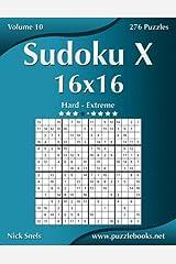 Sudoku X 16x16 - Hard to Extreme - Volume 10 - 276 Puzzles Paperback