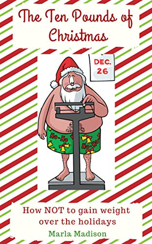 The Ten Pounds of Christmas: How NOT to gain weight over the holidays