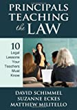 img - for Principals Teaching the Law: 10 Legal Lessons Your Teachers Must Know by Schimmel, David M., Eckes, Suzanne E., Militello, Matthew C. (2010) Paperback book / textbook / text book