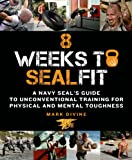 navy seal kindle books - 8 Weeks to SEALFIT: A Navy SEAL's Guide to Unconventional Training for Physical and Mental Toughness