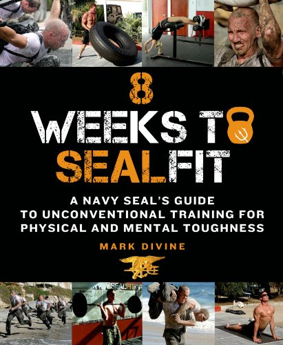 8 Weeks to SEALFIT: A Navy SEAL's Guide to Unconventional Training for Physical and Mental Toughness-Revised Edition by [Divine, Mark]