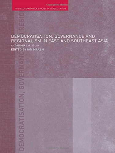 Democratisation, Governance and Regionalism in East and Southeast Asia: A Comparative Study (Routledge Studies in Global