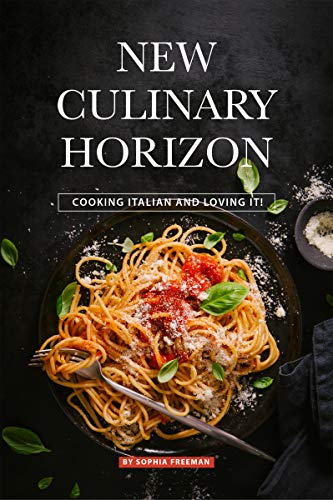 New Culinary Horizon: Cooking Italian and Loving it!
