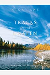 Tracks of the Unseen: Meditations on Alaska Wildlife, Landscape, and Photography Hardcover