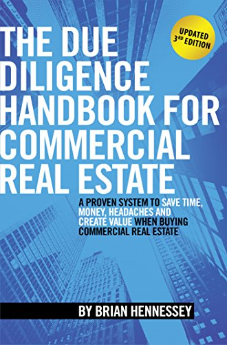 The Due Diligence Handbook For Commercial Real Estate: A Proven System To Save Time, Money, Headaches And Create Value When Buying Commercial Real Estate (Real Estate Private Equity)