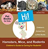 Hamsters, Mice, and Rodents: Children s Guide to Caring for Rodents! Pet Books for Kids - Children s Animal Care & Pets Books