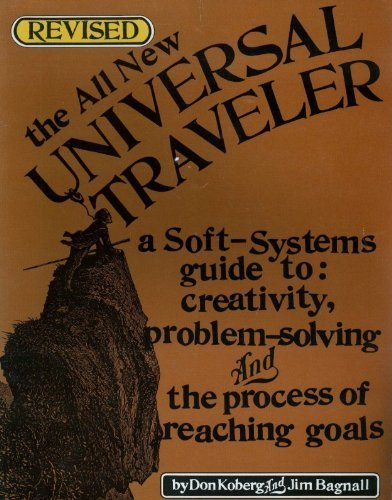 (The all new universal traveler: A soft-systems guide to creativity, problem-solving, and the process of reaching goals)