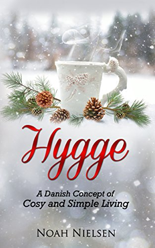 Hygge: A Danish Concept of Cosy and Simple Living by [Nielsen, Noah]