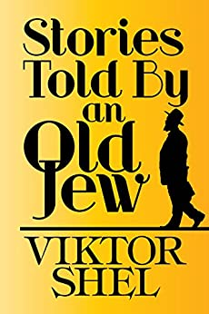 Stories Told By an Old Jew by [Shel, Viktor]