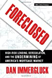 Foreclosed: High-Risk Lending, Deregulation, and the Undermining of America's Mortgage Market, Dan Immergluck, 080147714X