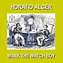 Mark the Match Boy: Or Richard Hunter's Ward Audiobook by Horatio Alger Narrated by Christopher Crennen