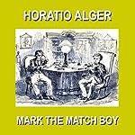Mark the Match Boy: Or Richard Hunter's Ward | Horatio Alger