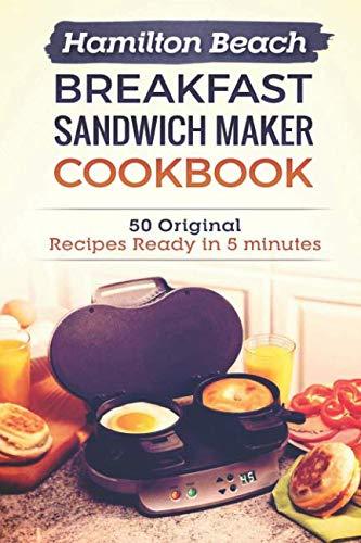 Hamilton Beach Breakfast Sandwich Maker Cookbook: 50 Original Recipes Ready In 5 Minutes by Kirstie Waugh