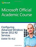 70-412 Configuring Advanced Windows Server 2012 Services R2 (Microsoft Official Academic Course Series)