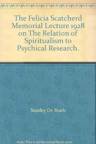 The Felicia Scatcherd Memorial Lecture 1928: On the Relation of Spiritualism to Psychical ()