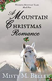 A Mountain Christmas Romance (Wyoming Mountain Tales Book 4) by [Beller, Misty M.]